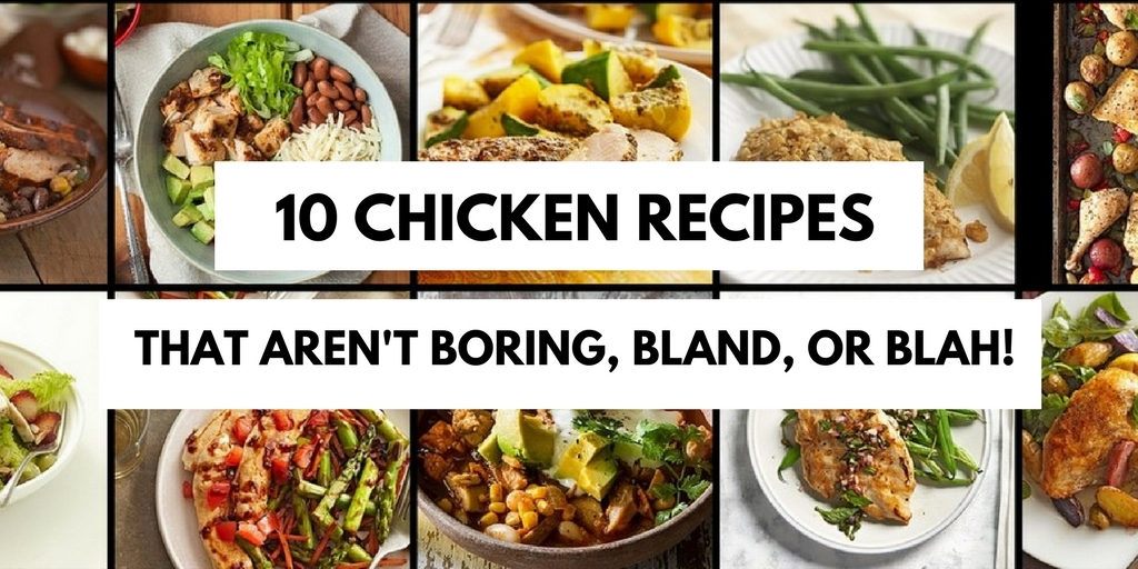 10 Chicken Recipes That Aren't Boring, Bland, or Blah!
