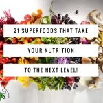 21 Superfoods That Take Your Nutrition to the Next Level [FREE Download]!
