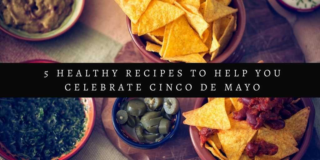 5 Healthy Recipes to Help You Celebrate Cinco De Mayo