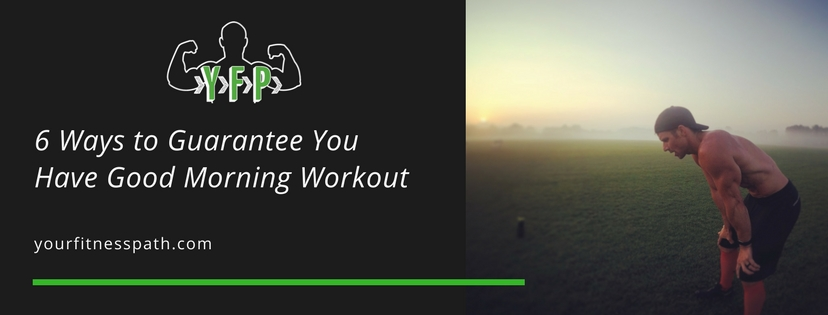 6 Ways to Guarantee You Have Good Morning Workout
