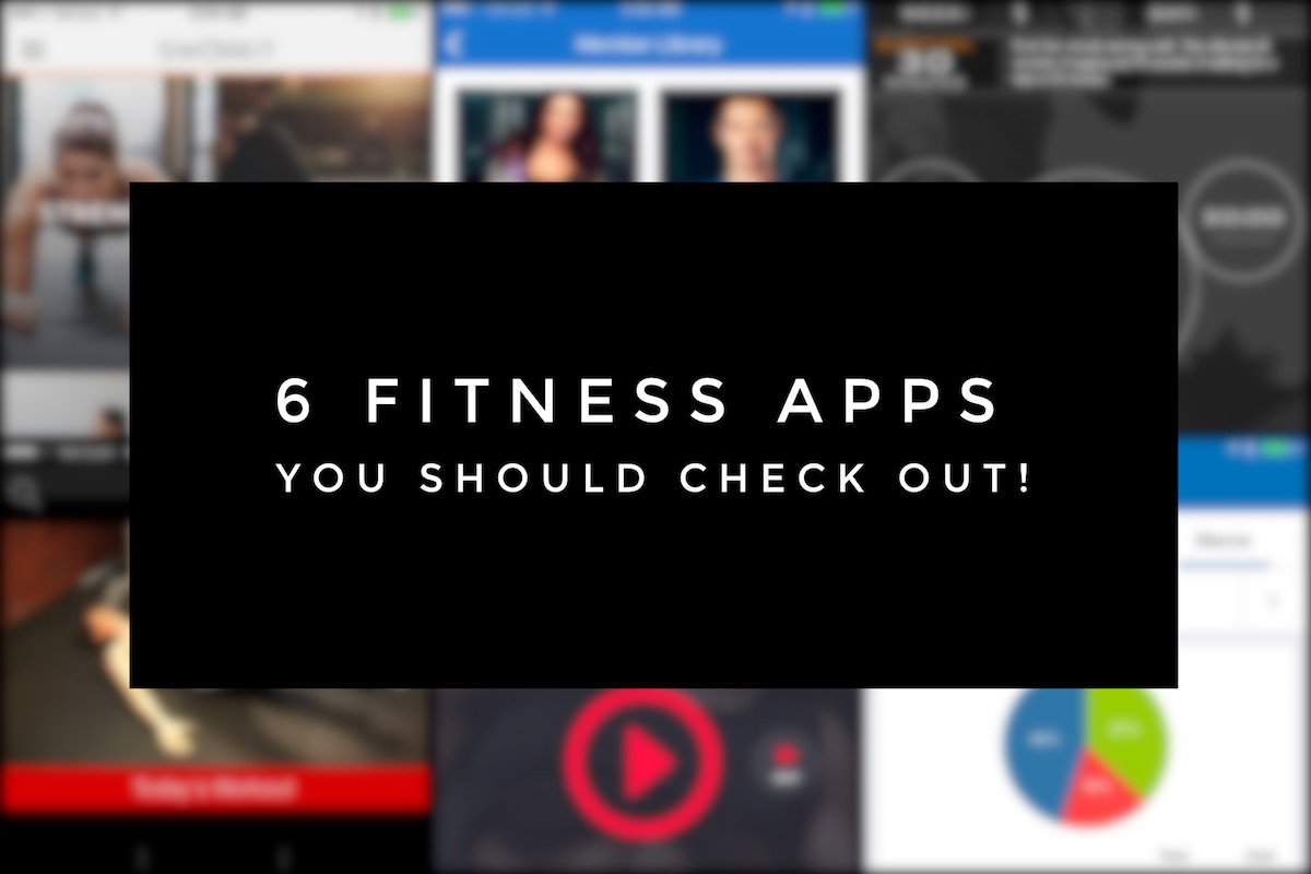 6 Fitness Apps You Should Check Out!