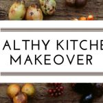 3 Simple Steps to a Healthy Kitchen Makeover [Checklist Download!]