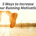 5 Ways to Increase Your Running Motivation