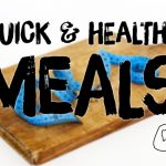How to Create Quick & Healthy Meals
