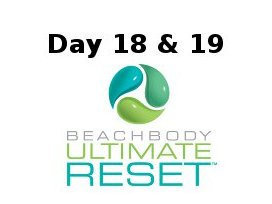 Ultimate Reset Day 18 and 19