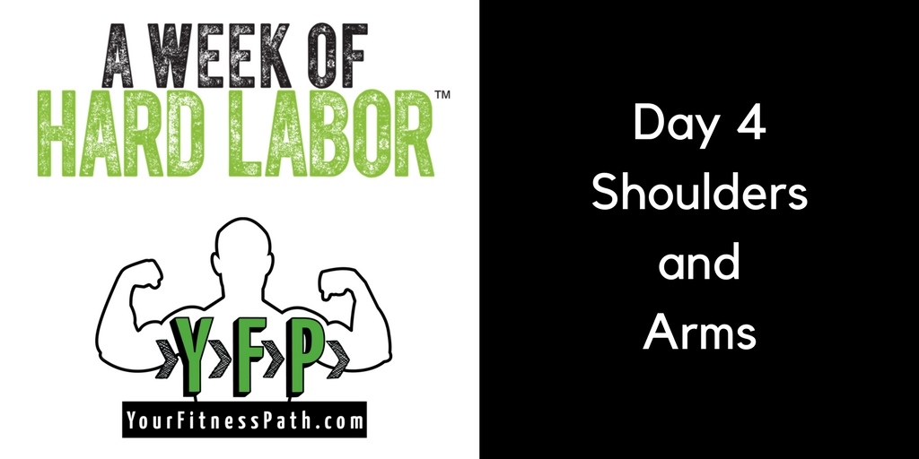 Week of Hard Labor - Day 4 - Shoulders and Arms