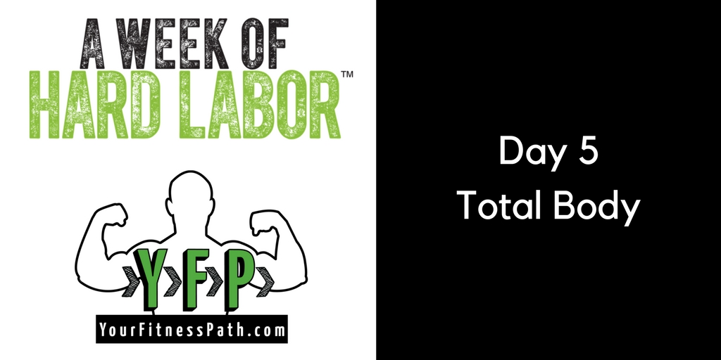 Week of Hard Labor - Day 5 - Total Body