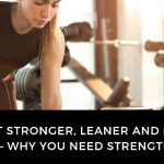 Get Stronger, Leaner and Healthier – Why You Need Strength Training