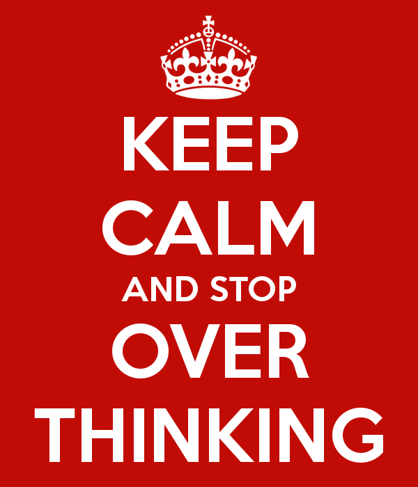 keep calm stop overthinking
