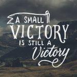 Celebrate the Minor Victories